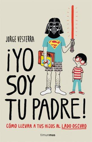 Libro ¡Yo Soy Tu Padre!. CálleseYCojaMiDinero.com