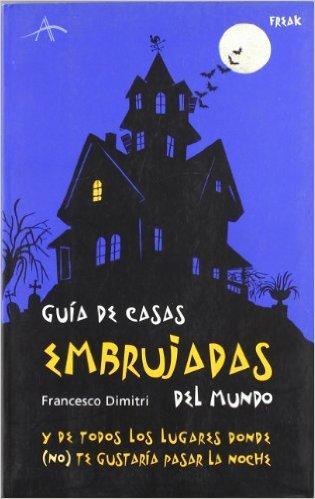 Guía de casas embrujadas del mundo. CálleseYCojaMiDinero.com